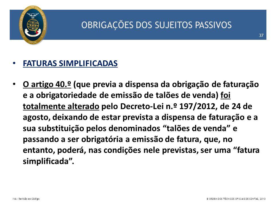 OBRIGAÇÕES DOS SUJEITOS PASSIVOS FATURAS SIMPLIFICADAS O artigo 40.º (que previa a dispensa da obrigação de faturação e a obrigatoriedade de emissão d