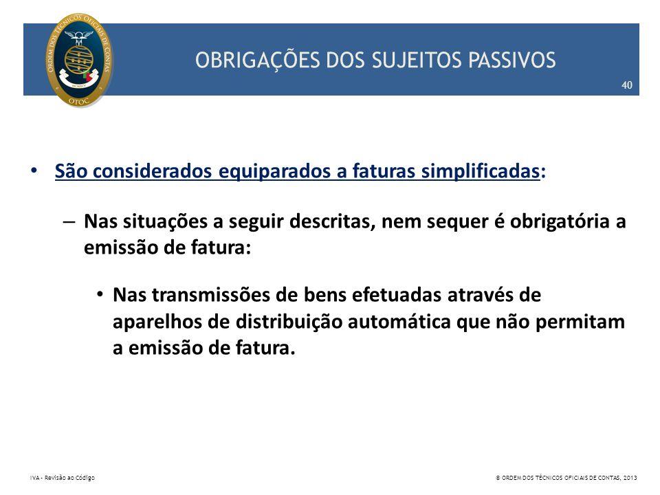 OBRIGAÇÕES DOS SUJEITOS PASSIVOS São considerados equiparados a faturas simplificadas: – Nas situações a seguir descritas, nem sequer é obrigatória a