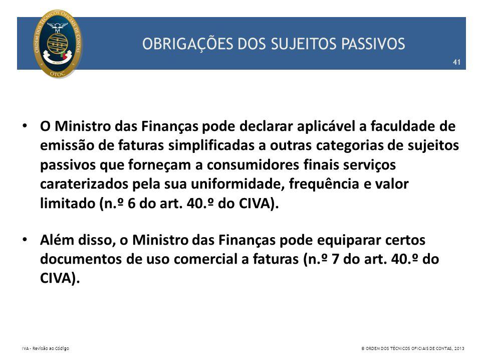 OBRIGAÇÕES DOS SUJEITOS PASSIVOS O Ministro das Finanças pode declarar aplicável a faculdade de emissão de faturas simplificadas a outras categorias d