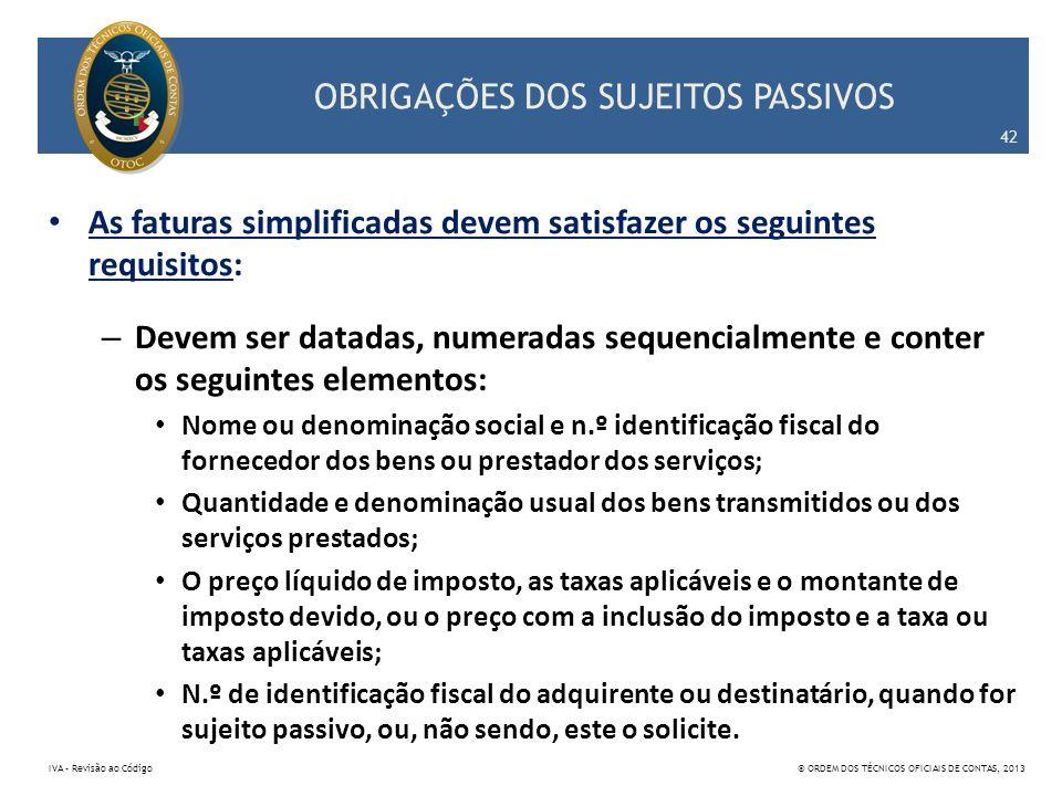 OBRIGAÇÕES DOS SUJEITOS PASSIVOS As faturas simplificadas devem satisfazer os seguintes requisitos: – Devem ser datadas, numeradas sequencialmente e c