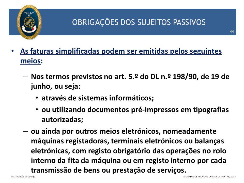 OBRIGAÇÕES DOS SUJEITOS PASSIVOS As faturas simplificadas podem ser emitidas pelos seguintes meios: – Nos termos previstos no art. 5.º do DL n.º 198/9
