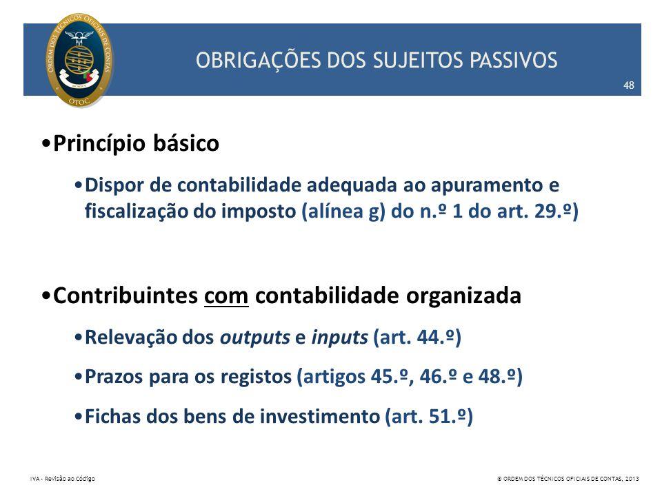 OBRIGAÇÕES DOS SUJEITOS PASSIVOS Princípio básico Dispor de contabilidade adequada ao apuramento e fiscalização do imposto (alínea g) do n.º 1 do art.