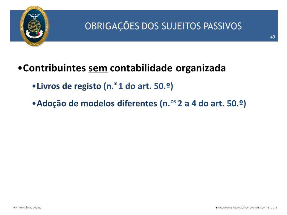 OBRIGAÇÕES DOS SUJEITOS PASSIVOS Contribuintes sem contabilidade organizada Livros de registo (n. º 1 do art. 50.º) Adoção de modelos diferentes (n. o