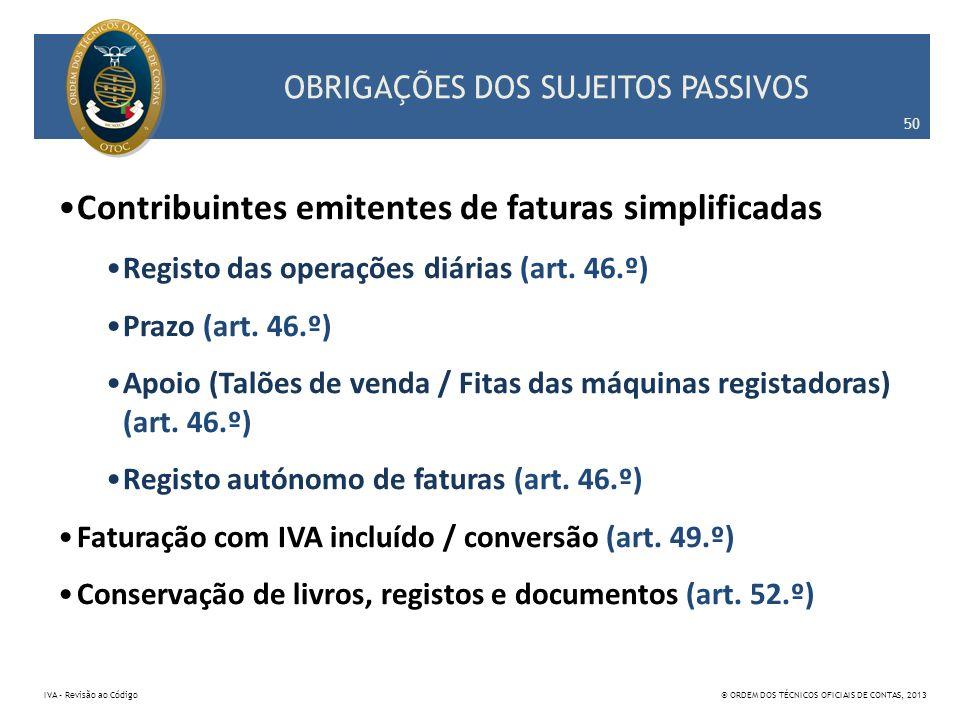 OBRIGAÇÕES DOS SUJEITOS PASSIVOS Contribuintes emitentes de faturas simplificadas Registo das operações diárias (art. 46.º) Prazo (art. 46.º) Apoio (T