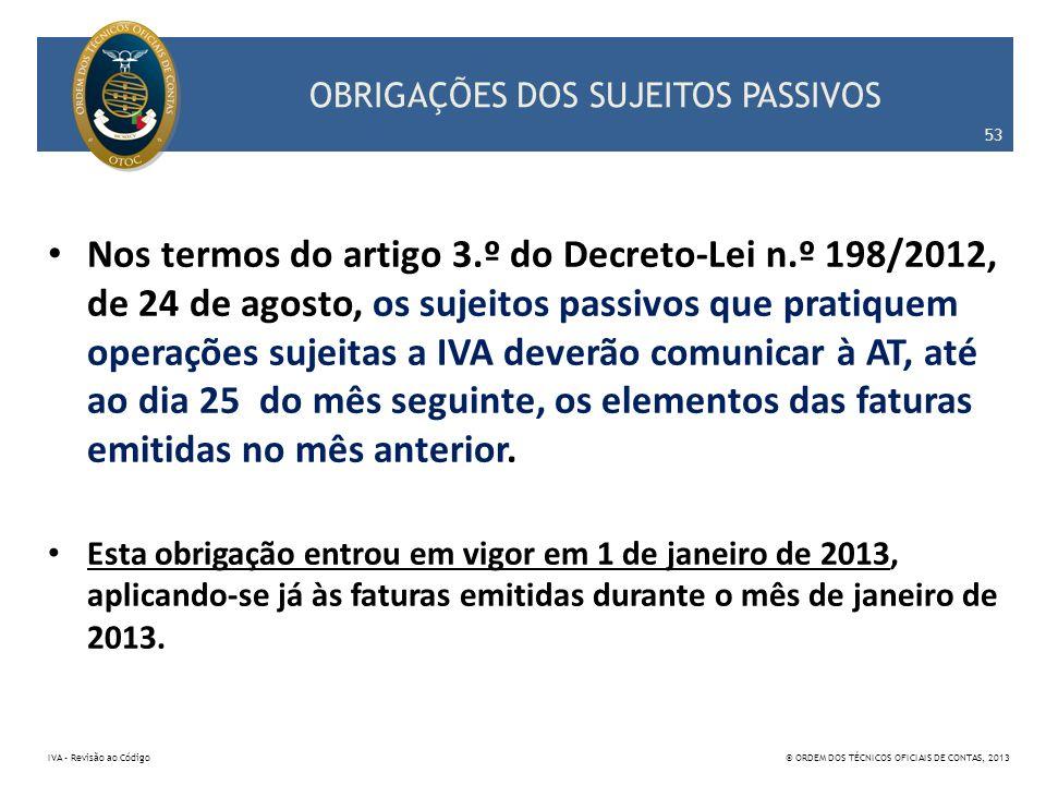 OBRIGAÇÕES DOS SUJEITOS PASSIVOS Nos termos do artigo 3.º do Decreto-Lei n.º 198/2012, de 24 de agosto, os sujeitos passivos que pratiquem operações s