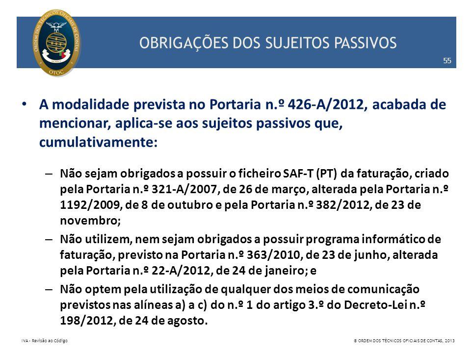 OBRIGAÇÕES DOS SUJEITOS PASSIVOS A modalidade prevista no Portaria n.º 426-A/2012, acabada de mencionar, aplica-se aos sujeitos passivos que, cumulati