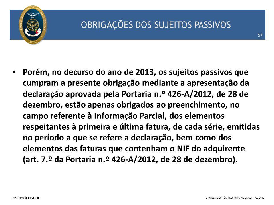 OBRIGAÇÕES DOS SUJEITOS PASSIVOS Porém, no decurso do ano de 2013, os sujeitos passivos que cumpram a presente obrigação mediante a apresentação da de
