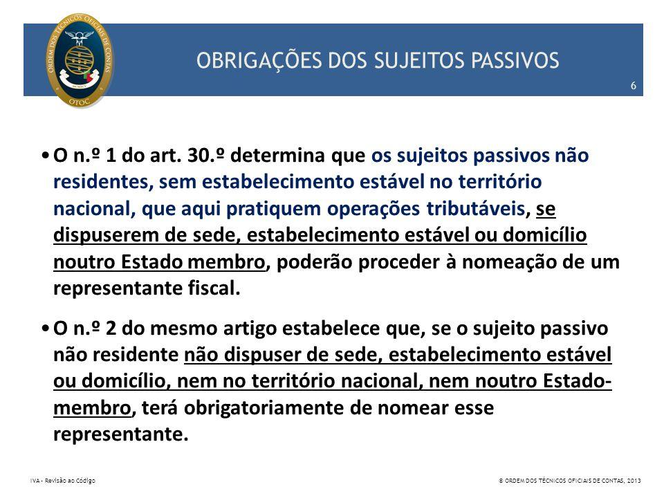 OBRIGAÇÕES DOS SUJEITOS PASSIVOS O n.º 1 do art. 30.º determina que os sujeitos passivos não residentes, sem estabelecimento estável no território nac