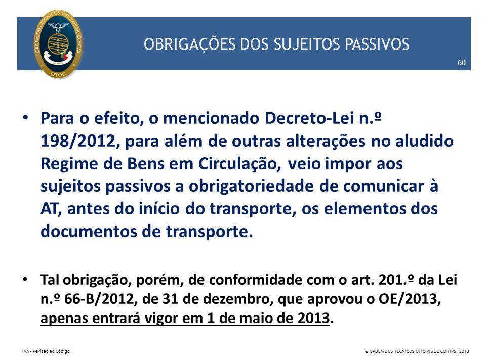 OBRIGAÇÕES DOS SUJEITOS PASSIVOS Para o efeito, o mencionado Decreto-Lei n.º 198/2012, para além de outras alterações no aludido Regime de Bens em Cir
