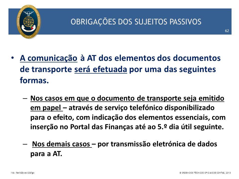 OBRIGAÇÕES DOS SUJEITOS PASSIVOS A comunicação à AT dos elementos dos documentos de transporte será efetuada por uma das seguintes formas. – Nos casos