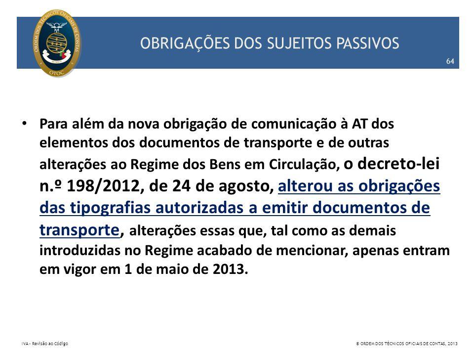 OBRIGAÇÕES DOS SUJEITOS PASSIVOS Para além da nova obrigação de comunicação à AT dos elementos dos documentos de transporte e de outras alterações ao