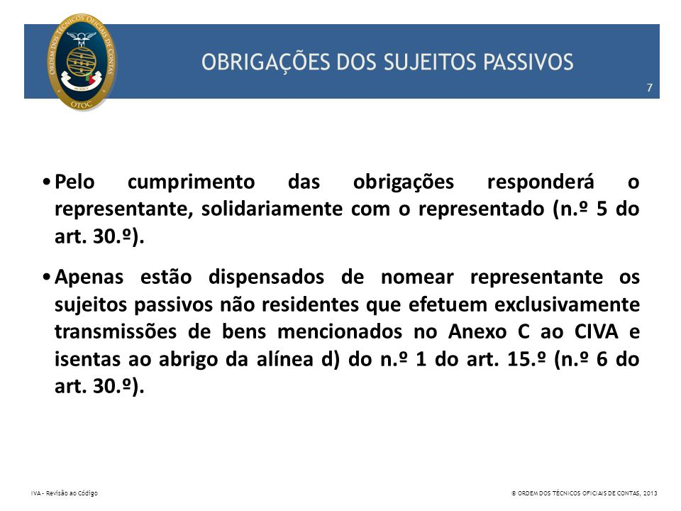 OBRIGAÇÕES DOS SUJEITOS PASSIVOS Pelo cumprimento das obrigações responderá o representante, solidariamente com o representado (n.º 5 do art. 30.º). A