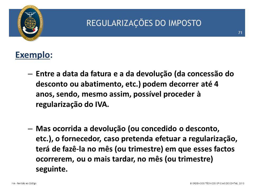 REGULARIZAÇÕES DO IMPOSTO Exemplo: – Entre a data da fatura e a da devolução (da concessão do desconto ou abatimento, etc.) podem decorrer até 4 anos,