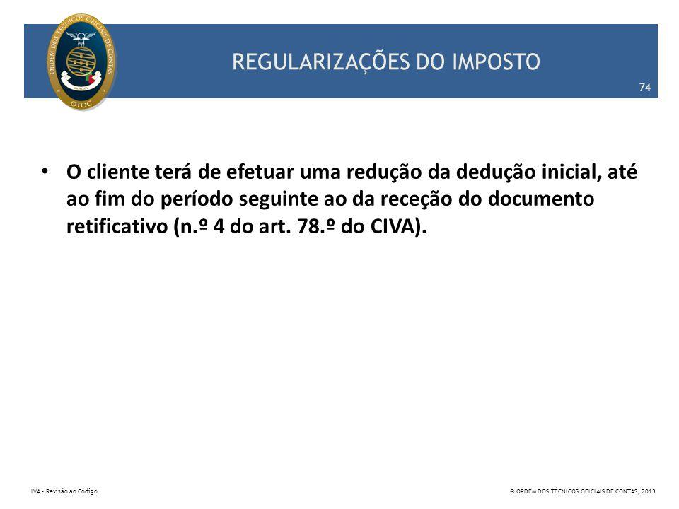 REGULARIZAÇÕES DO IMPOSTO O cliente terá de efetuar uma redução da dedução inicial, até ao fim do período seguinte ao da receção do documento retifica