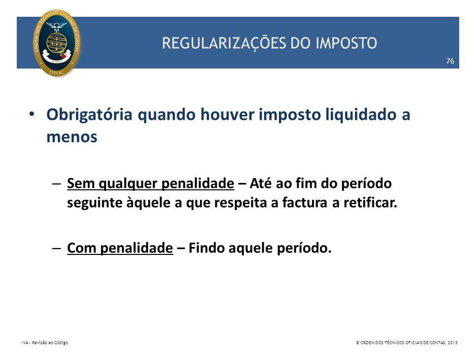 REGULARIZAÇÕES DO IMPOSTO Obrigatória quando houver imposto liquidado a menos – Sem qualquer penalidade – Até ao fim do período seguinte àquele a que