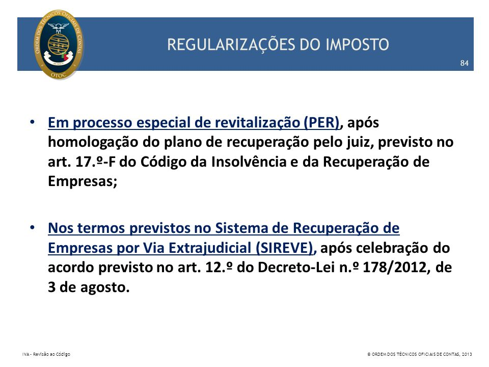 REGULARIZAÇÕES DO IMPOSTO Em processo especial de revitalização (PER), após homologação do plano de recuperação pelo juiz, previsto no art. 17.º-F do