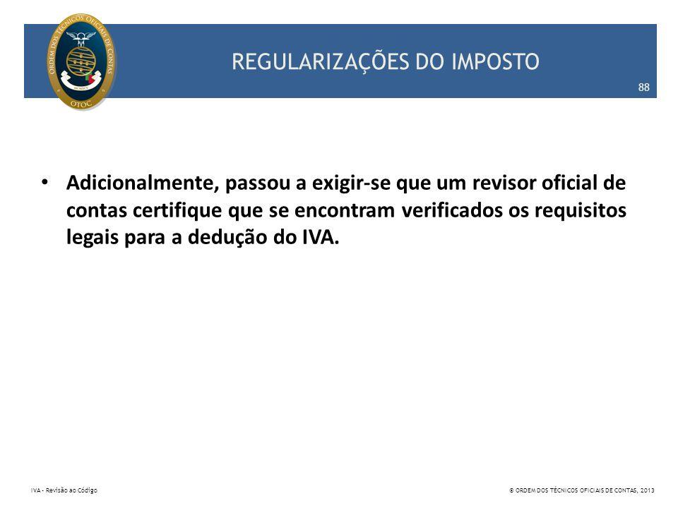 REGULARIZAÇÕES DO IMPOSTO Adicionalmente, passou a exigir-se que um revisor oficial de contas certifique que se encontram verificados os requisitos le