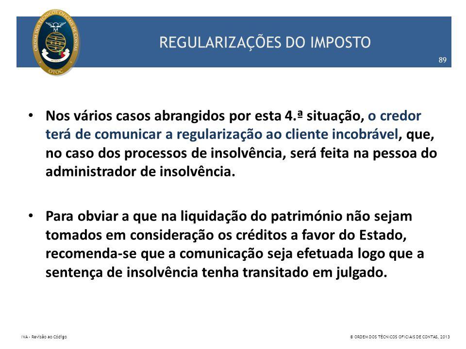 REGULARIZAÇÕES DO IMPOSTO Nos vários casos abrangidos por esta 4.ª situação, o credor terá de comunicar a regularização ao cliente incobrável, que, no