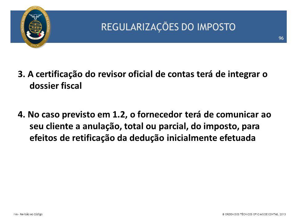 REGULARIZAÇÕES DO IMPOSTO 3. A certificação do revisor oficial de contas terá de integrar o dossier fiscal 4. No caso previsto em 1.2, o fornecedor te