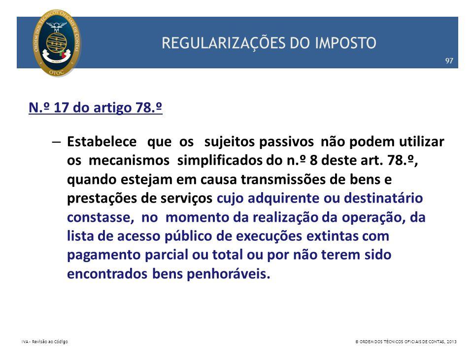 REGULARIZAÇÕES DO IMPOSTO N.º 17 do artigo 78.º – Estabelece que os sujeitos passivos não podem utilizar os mecanismos simplificados do n.º 8 deste ar