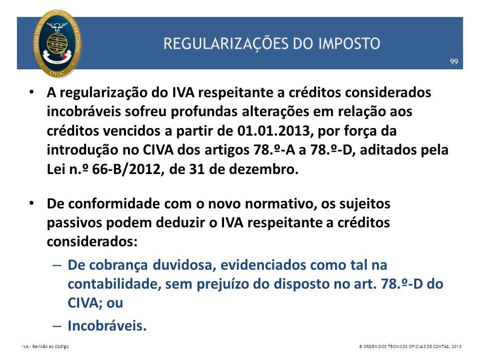 REGULARIZAÇÕES DO IMPOSTO A regularização do IVA respeitante a créditos considerados incobráveis sofreu profundas alterações em relação aos créditos v