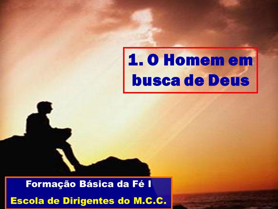 1. O Homem em busca de Deus Formação Básica da Fé I Escola de Dirigentes do M.C.C.
