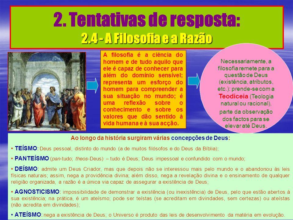 2.4 - A Filosofia e a Razão 2. Tentativas de resposta: 2.4 - A Filosofia e a Razão Necessariamente, a filosofia remete para a questão de Deus (existên