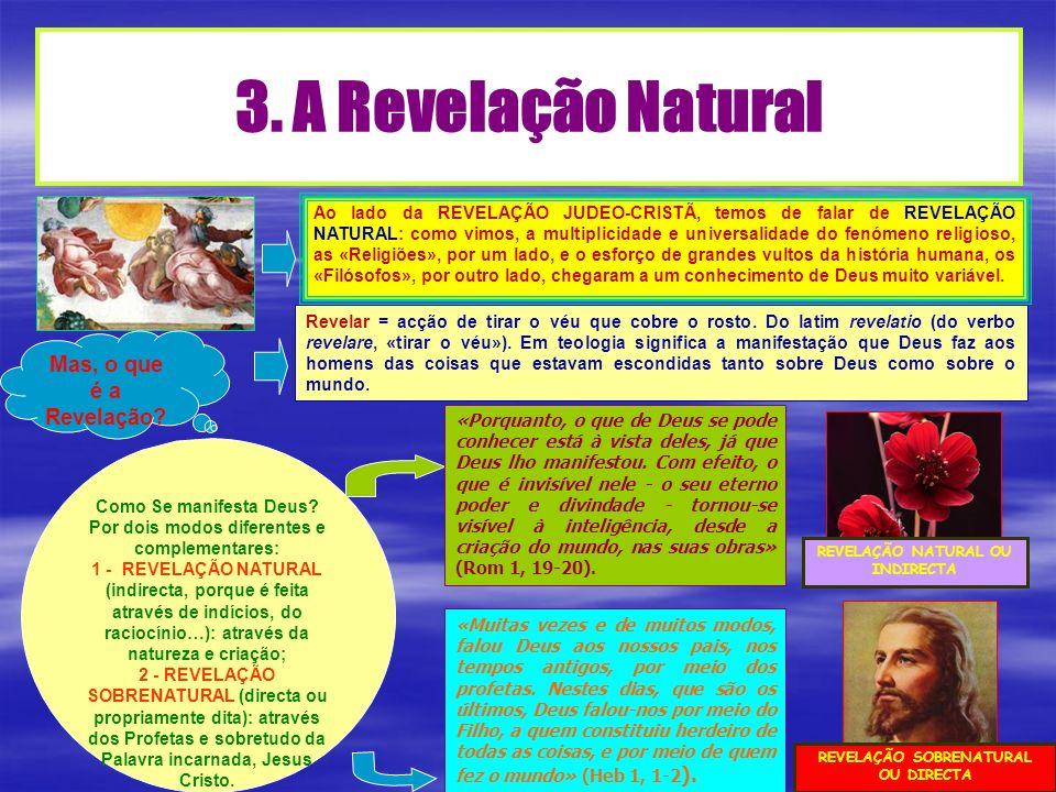 Ao lado da REVELAÇÃO JUDEO-CRISTÃ, temos de falar de REVELAÇÃO NATURAL: como vimos, a multiplicidade e universalidade do fenómeno religioso, as «Relig