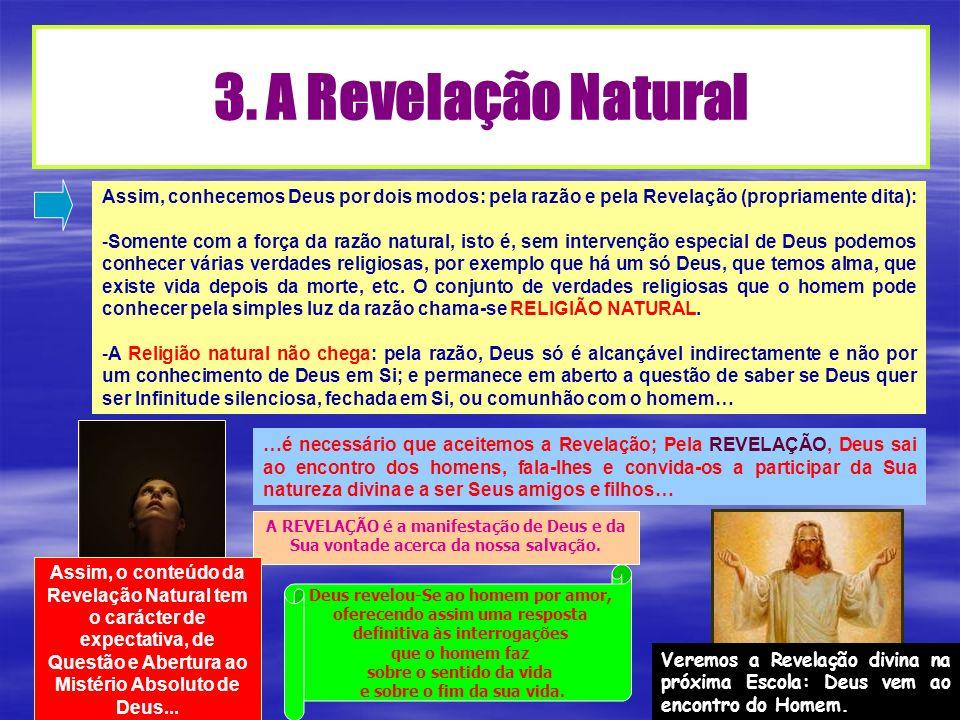 3. A Revelação Natural Assim, conhecemos Deus por dois modos: pela razão e pela Revelação (propriamente dita): -Somente com a força da razão natural,