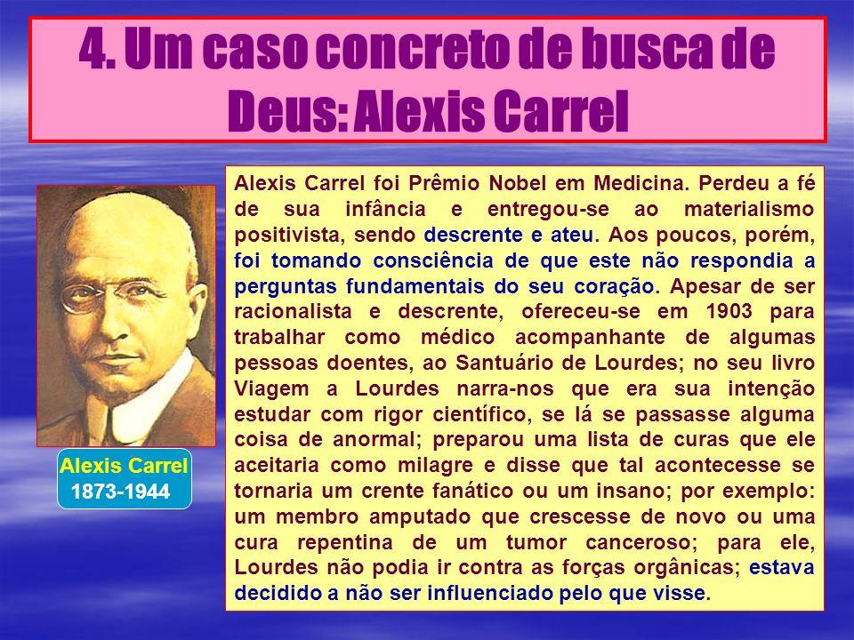 Alexis Carrel foi Prêmio Nobel em Medicina. Perdeu a fé de sua infância e entregou-se ao materialismo positivista, sendo descrente e ateu. Aos poucos,