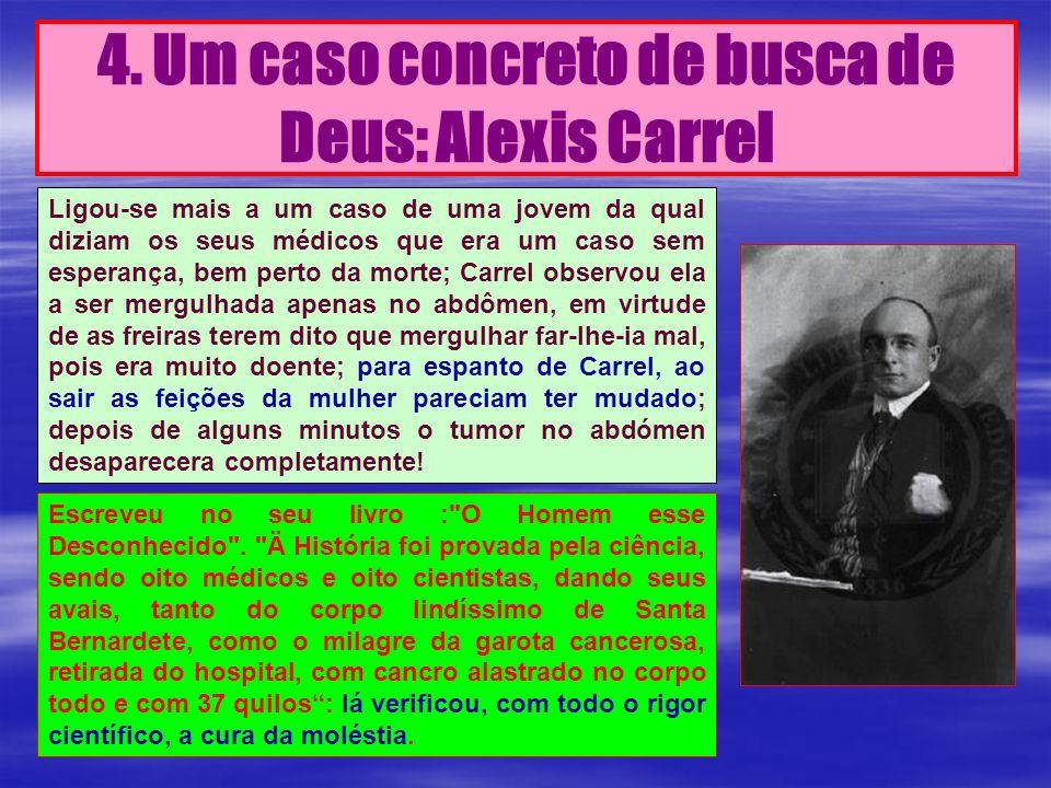 4. Um caso concreto de busca de Deus: Alexis Carrel Escreveu no seu livro :
