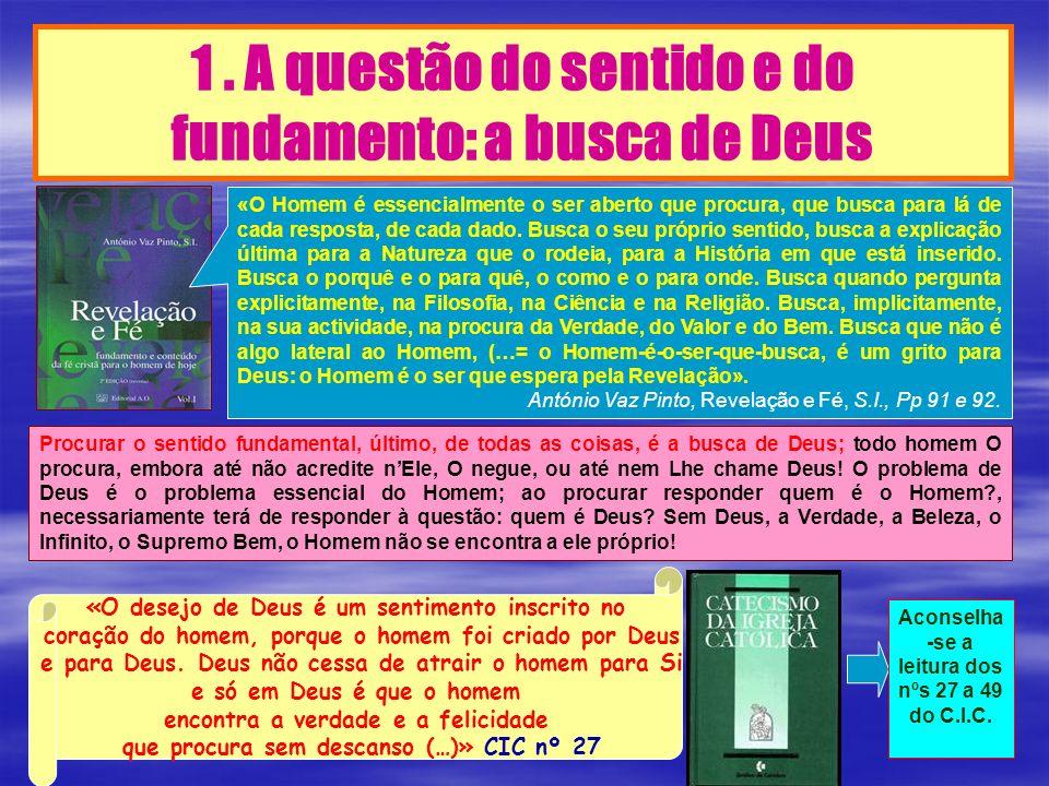 1. A questão do sentido e do fundamento: a busca de Deus «O Homem é essencialmente o ser aberto que procura, que busca para lá de cada resposta, de ca