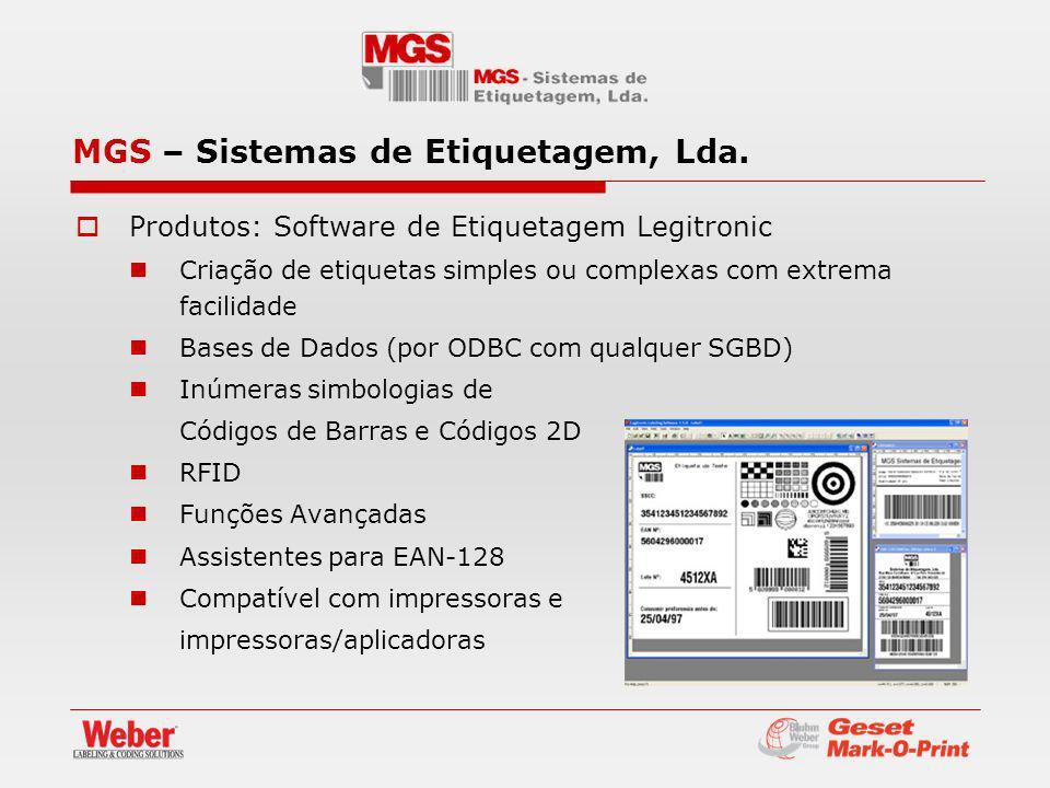 Produtos: Software de Etiquetagem Legitronic Criação de etiquetas simples ou complexas com extrema facilidade Bases de Dados (por ODBC com qualquer SGBD) Inúmeras simbologias de Códigos de Barras e Códigos 2D RFID Funções Avançadas Assistentes para EAN-128 Compatível com impressoras e impressoras/aplicadoras MGS – Sistemas de Etiquetagem, Lda.