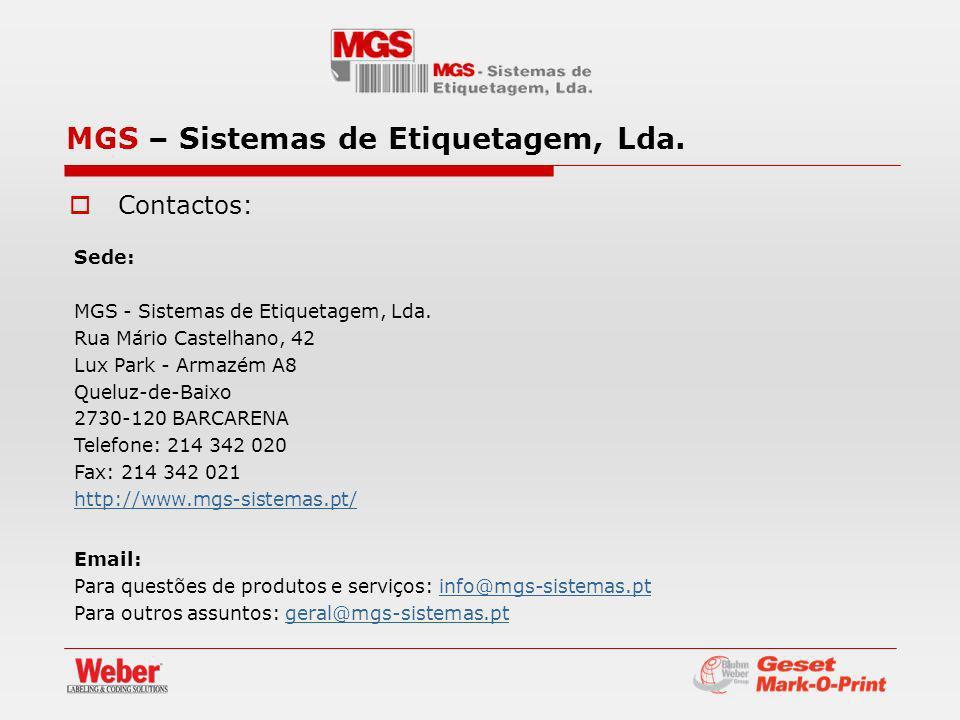 Contactos: Sede: MGS - Sistemas de Etiquetagem, Lda. Rua Mário Castelhano, 42 Lux Park - Armazém A8 Queluz-de-Baixo 2730-120 BARCARENA Telefone: 214 3