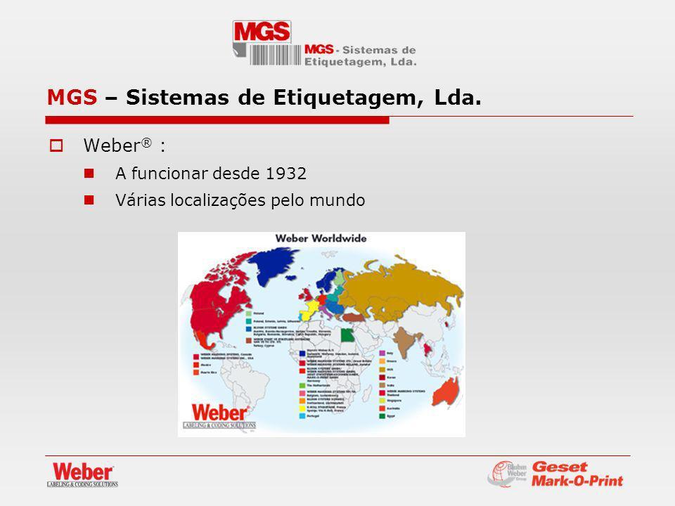 Weber ® : A funcionar desde 1932 Várias localizações pelo mundo MGS – Sistemas de Etiquetagem, Lda.