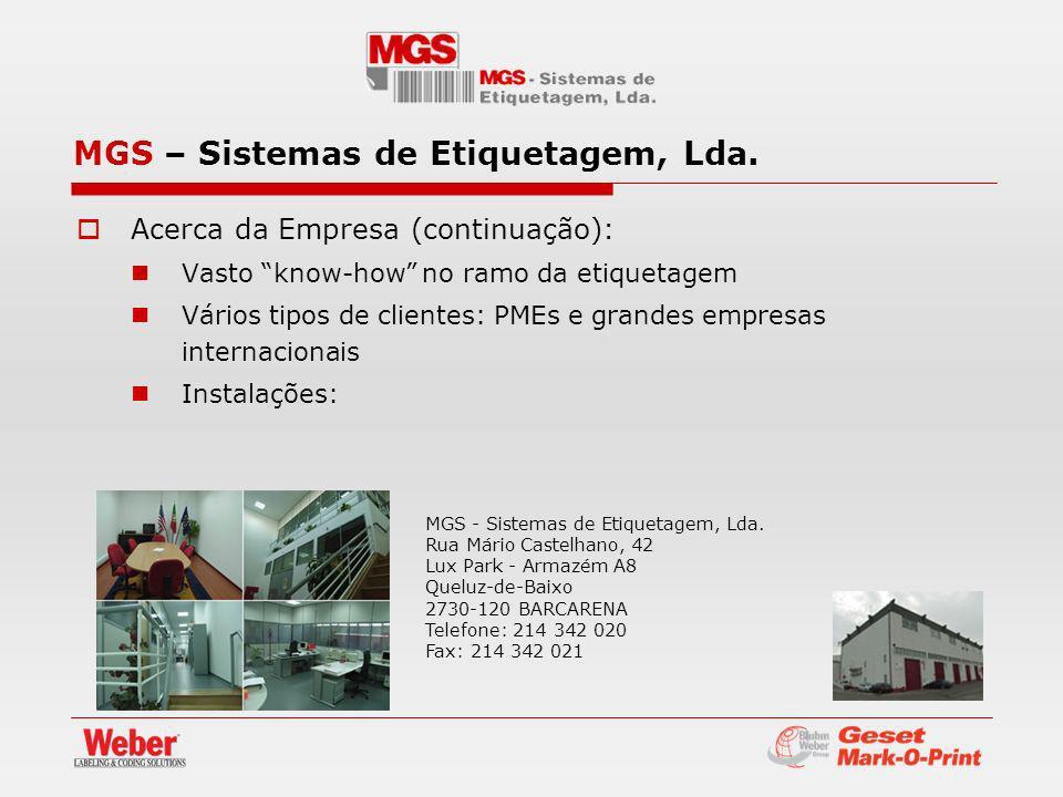 Acerca da Empresa (continuação): Vasto know-how no ramo da etiquetagem Vários tipos de clientes: PMEs e grandes empresas internacionais Instalações: MGS - Sistemas de Etiquetagem, Lda.