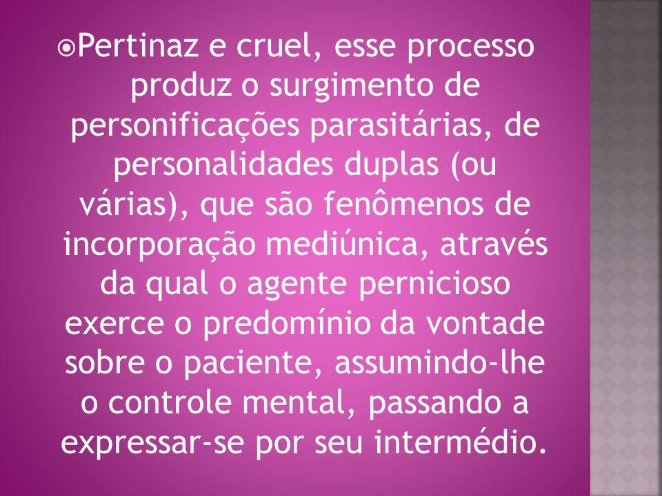 Pertinaz e cruel, esse processo produz o surgimento de personificações parasitárias, de personalidades duplas (ou várias), que são fenômenos de incorp