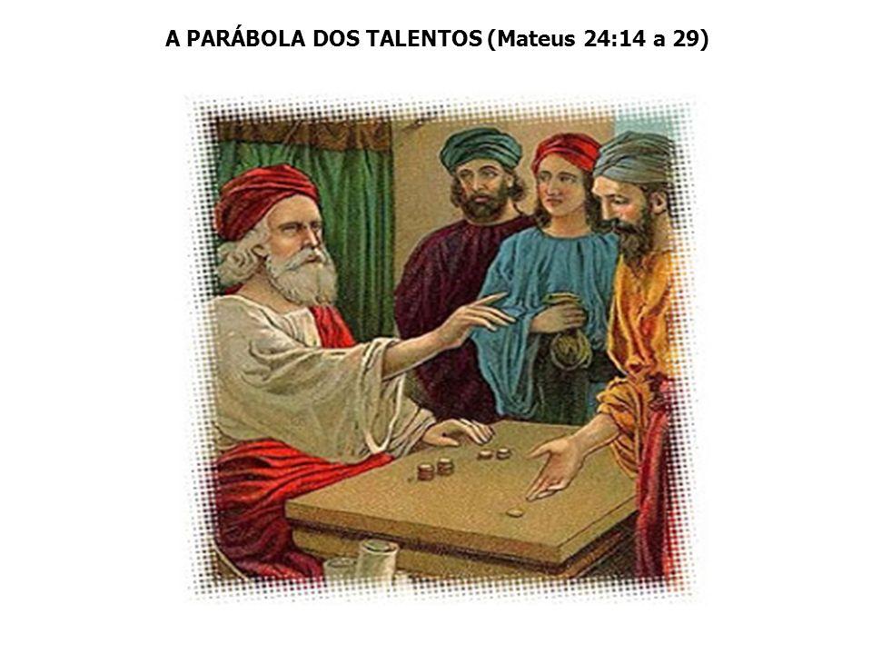 A PARÁBOLA DOS TALENTOS (Mateus 24:14 a 29)