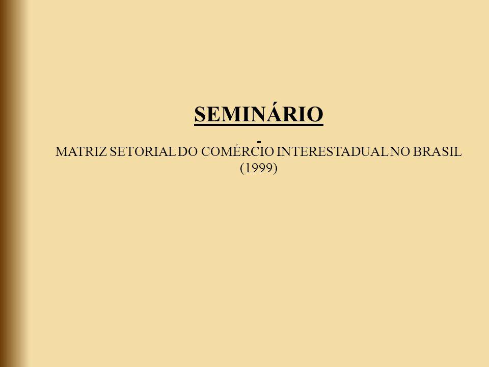SEMINÁRIO MATRIZ SETORIAL DO COMÉRCIO INTERESTADUAL NO BRASIL (1999)