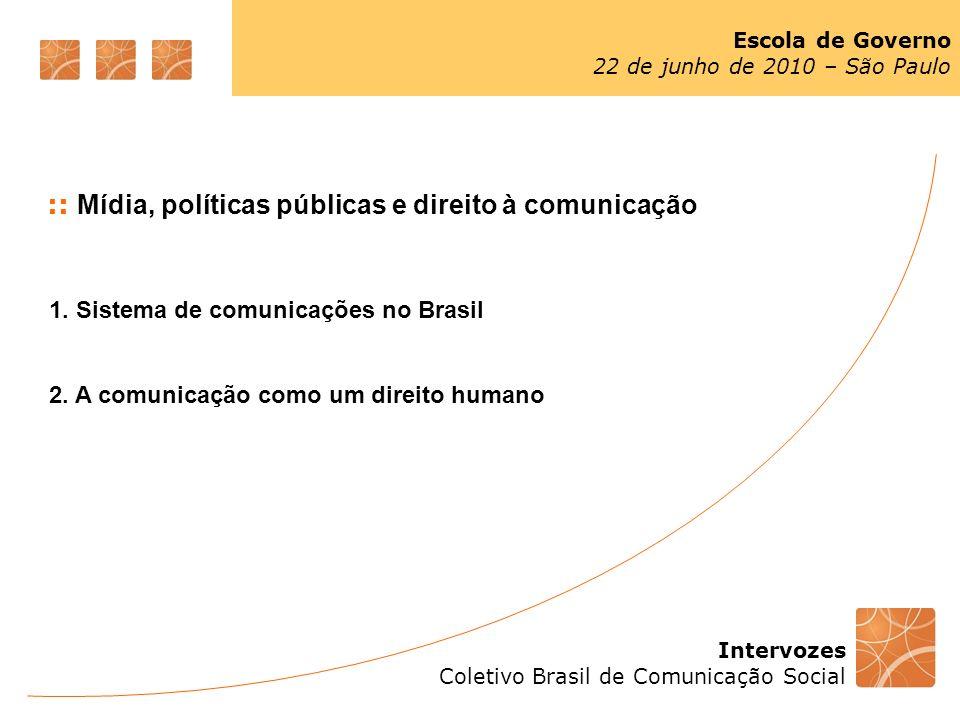 Intervozes Coletivo Brasil de Comunicação Social Escola de Governo 22 de junho de 2010 – São Paulo :: Mídia, políticas públicas e direito à comunicaçã