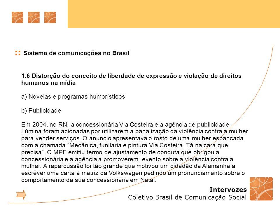 Intervozes Coletivo Brasil de Comunicação Social :: Sistema de comunicações no Brasil 1.6 Distorção do conceito de liberdade de expressão e violação d
