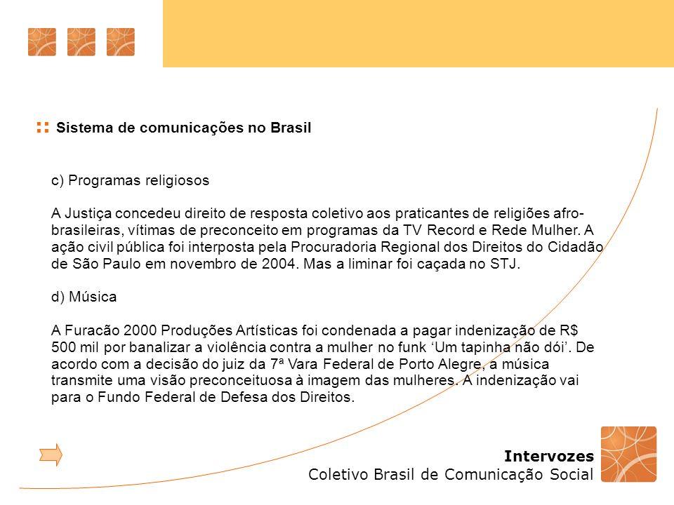 Intervozes Coletivo Brasil de Comunicação Social :: Sistema de comunicações no Brasil c) Programas religiosos A Justiça concedeu direito de resposta c