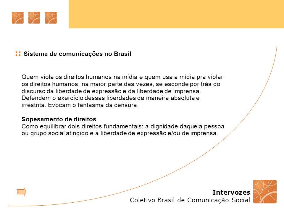 Intervozes Coletivo Brasil de Comunicação Social :: Sistema de comunicações no Brasil Quem viola os direitos humanos na mídia e quem usa a mídia pra v