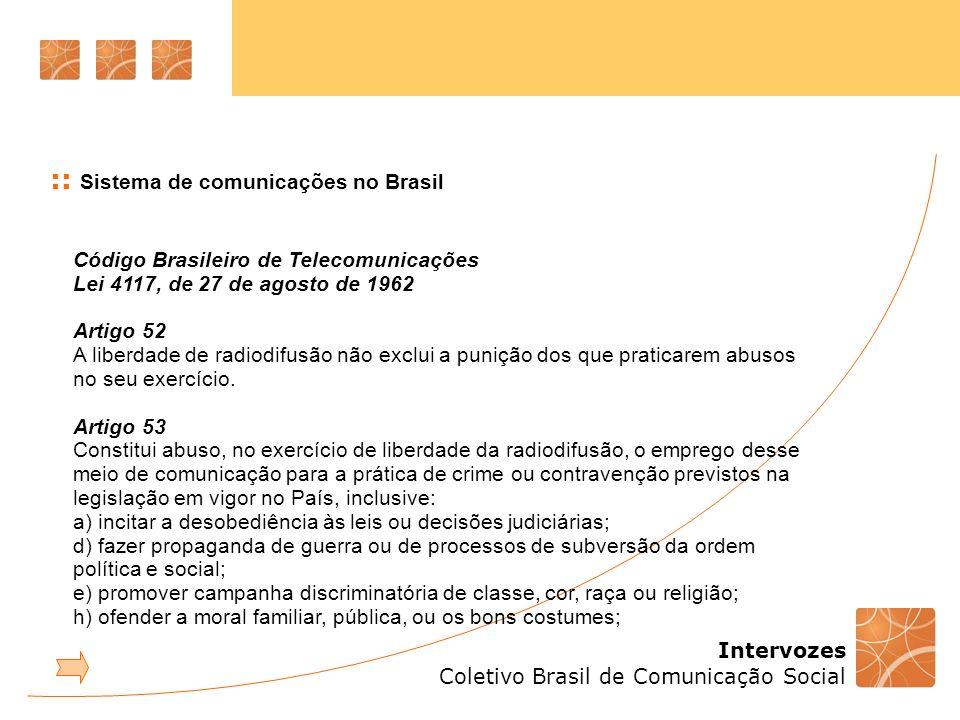 Intervozes Coletivo Brasil de Comunicação Social :: Sistema de comunicações no Brasil Código Brasileiro de Telecomunicações Lei 4117, de 27 de agosto
