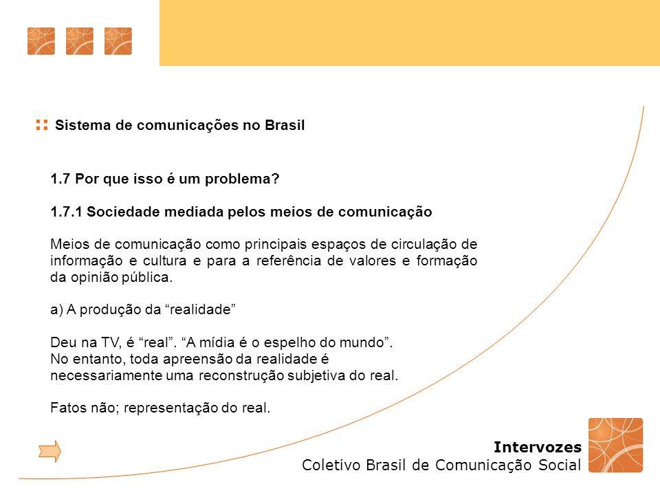 Intervozes Coletivo Brasil de Comunicação Social :: Sistema de comunicações no Brasil 1.7 Por que isso é um problema? 1.7.1 Sociedade mediada pelos me