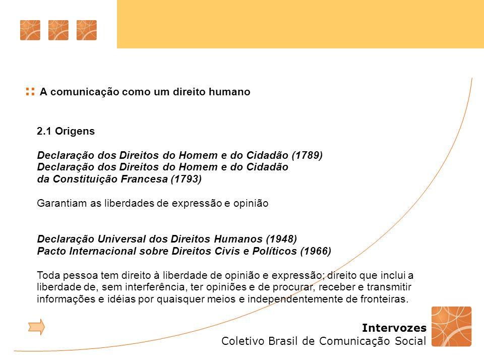 Intervozes Coletivo Brasil de Comunicação Social :: A comunicação como um direito humano 2.1 Origens Declaração dos Direitos do Homem e do Cidadão (17