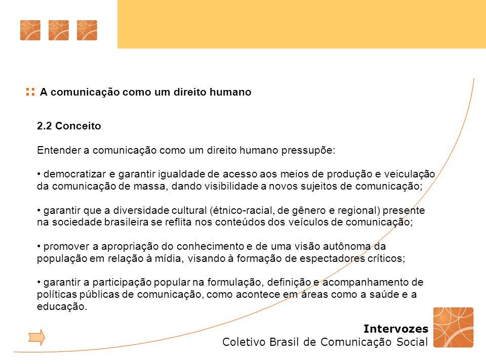 Intervozes Coletivo Brasil de Comunicação Social :: A comunicação como um direito humano 2.2 Conceito Entender a comunicação como um direito humano pr