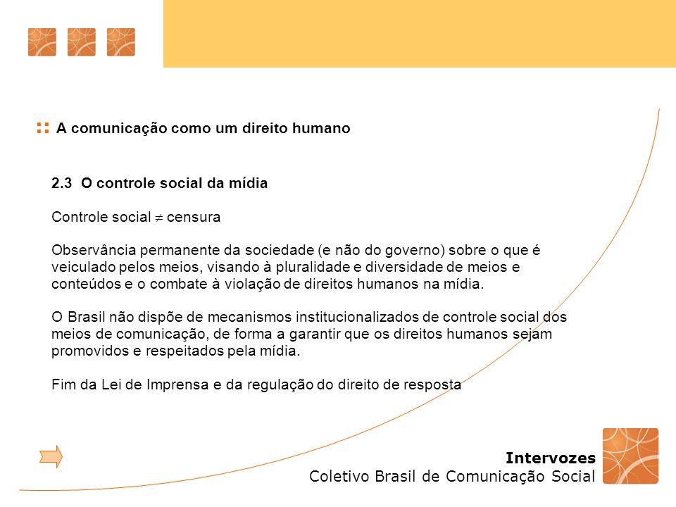 Intervozes Coletivo Brasil de Comunicação Social :: A comunicação como um direito humano 2.3 O controle social da mídia Controle social censura Observ