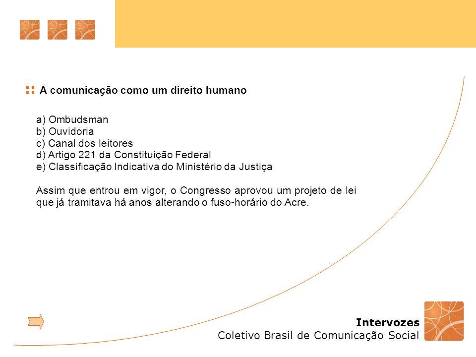 Intervozes Coletivo Brasil de Comunicação Social :: A comunicação como um direito humano a) Ombudsman b) Ouvidoria c) Canal dos leitores d) Artigo 221