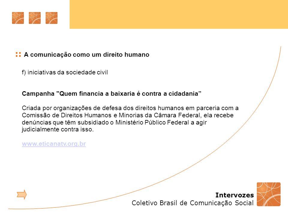 Intervozes Coletivo Brasil de Comunicação Social :: A comunicação como um direito humano f) iniciativas da sociedade civil Campanha